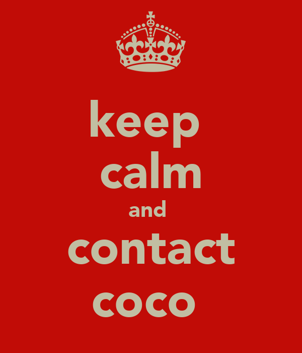 keep  calm and  contact coco