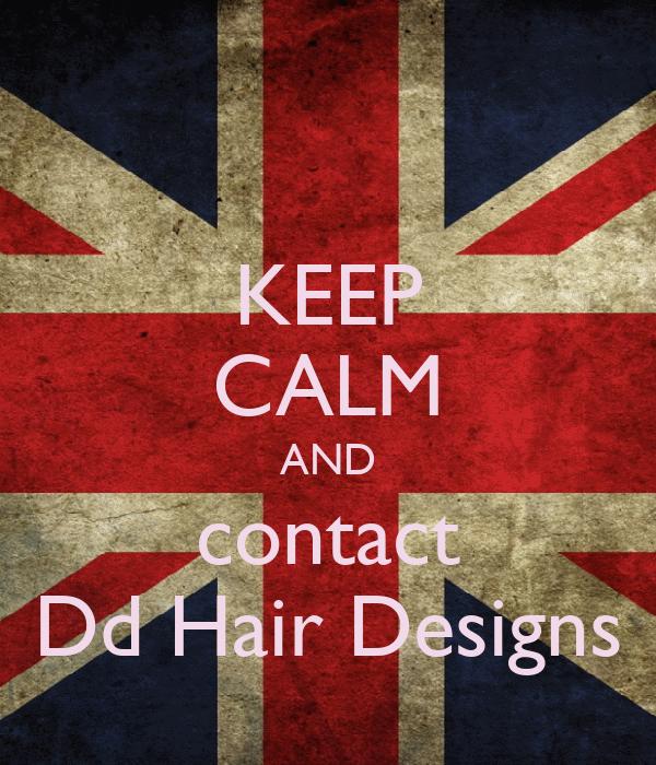KEEP CALM AND contact Dd Hair Designs