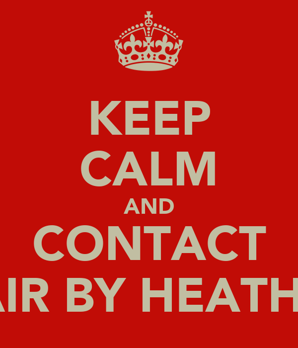 KEEP CALM AND CONTACT HAIR BY HEATHER