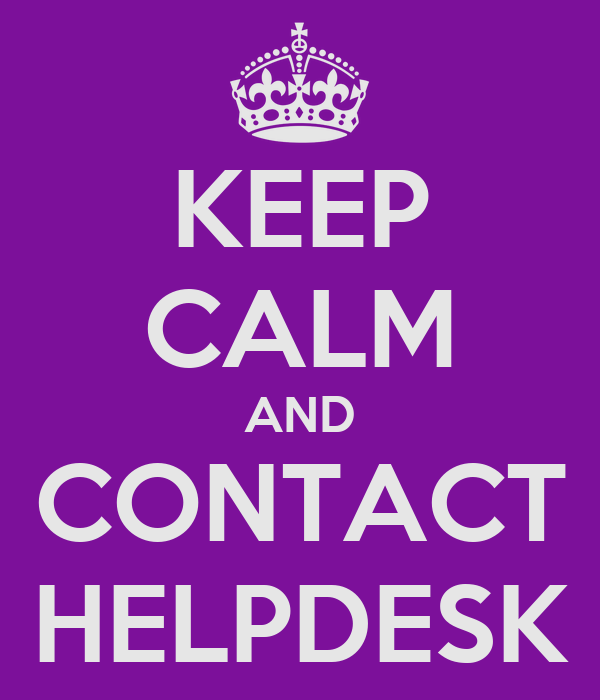 KEEP CALM AND CONTACT HELPDESK
