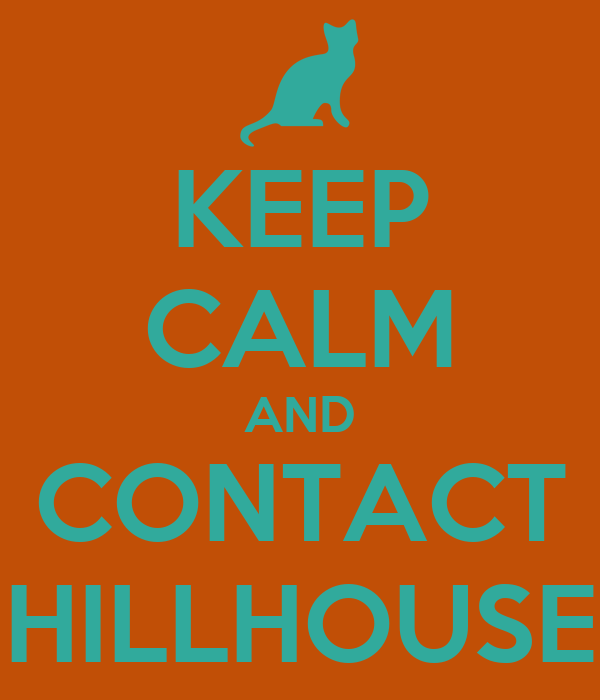 KEEP CALM AND CONTACT HILLHOUSE