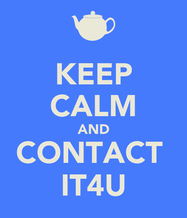 KEEP CALM AND CONTACT  IT4U