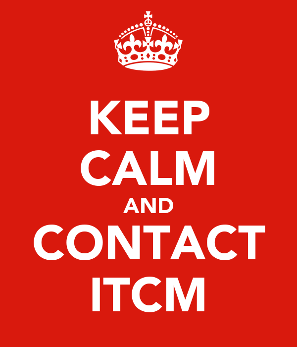 KEEP CALM AND CONTACT ITCM