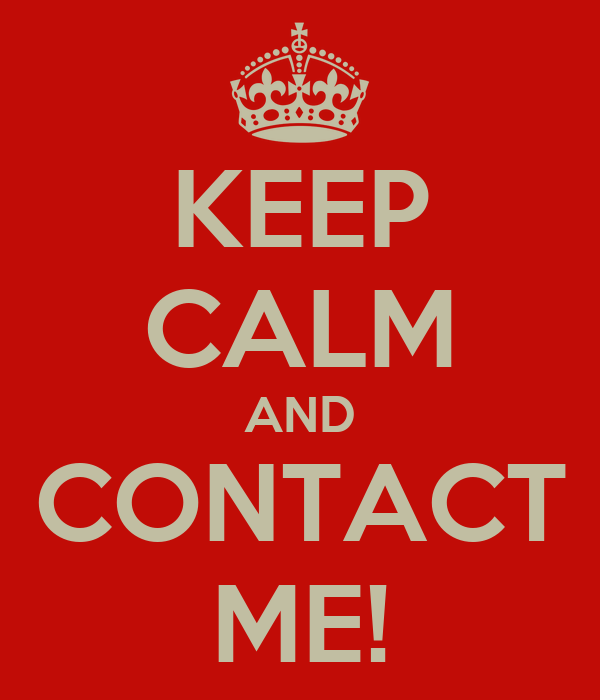 KEEP CALM AND CONTACT ME!
