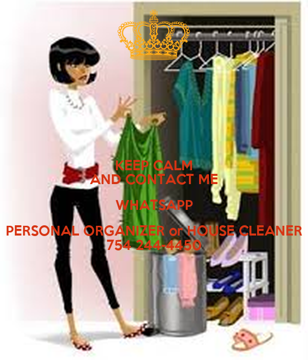 KEEP CALM AND CONTACT ME WHATSAPP PERSONAL ORGANIZER or HOUSE CLEANER 754 244-4450