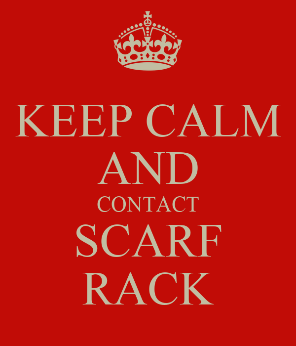 KEEP CALM AND CONTACT SCARF RACK