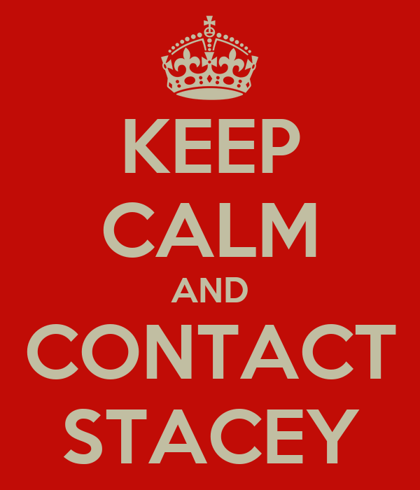 KEEP CALM AND CONTACT STACEY