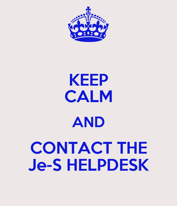 KEEP CALM AND CONTACT THE Je-S HELPDESK