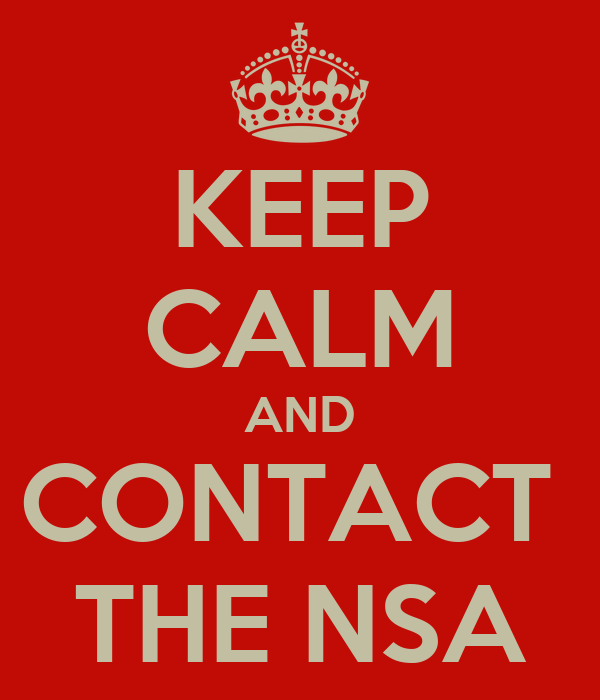 KEEP CALM AND CONTACT  THE NSA