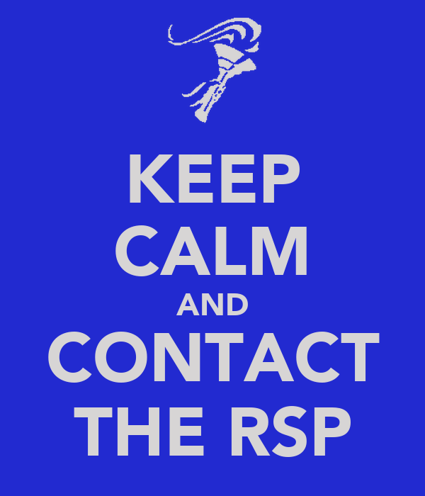 KEEP CALM AND CONTACT THE RSP