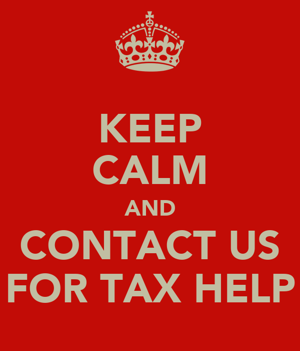 KEEP CALM AND CONTACT US FOR TAX HELP
