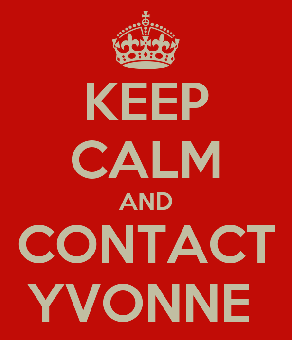 KEEP CALM AND CONTACT YVONNE