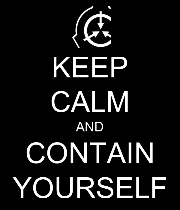 KEEP CALM AND CONTAIN YOURSELF