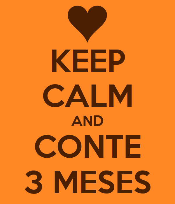 KEEP CALM AND CONTE 3 MESES