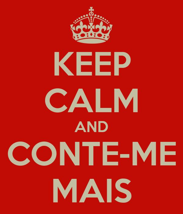 KEEP CALM AND CONTE-ME MAIS