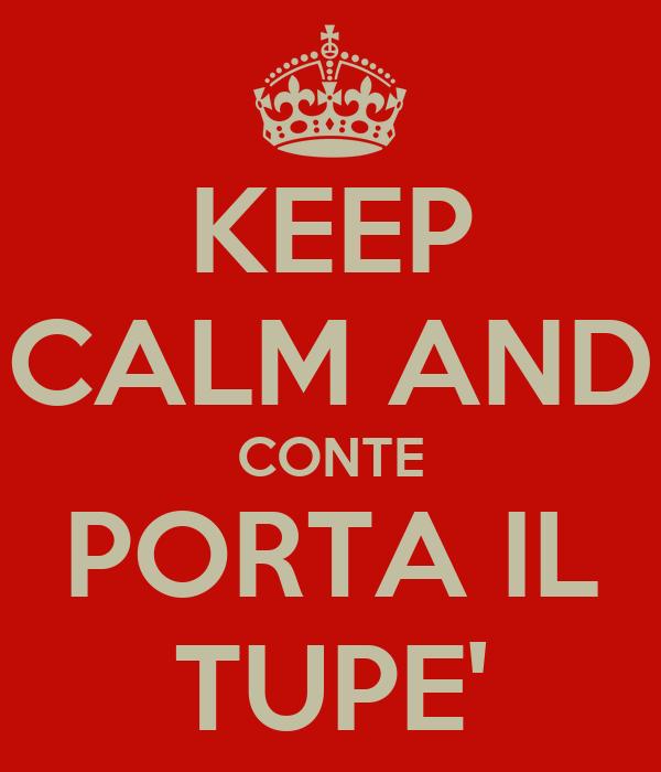KEEP CALM AND CONTE PORTA IL TUPE'