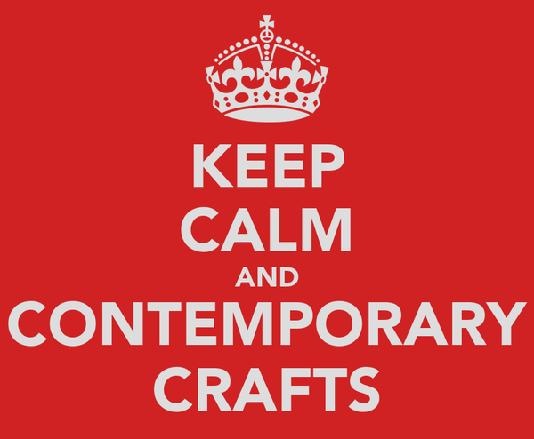 KEEP CALM AND CONTEMPORARY CRAFTS