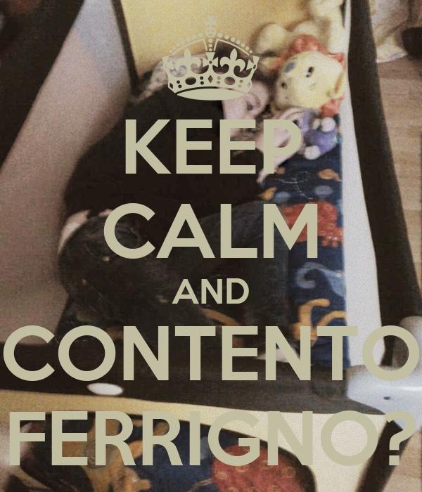 KEEP CALM AND CONTENTO FERRIGNO?