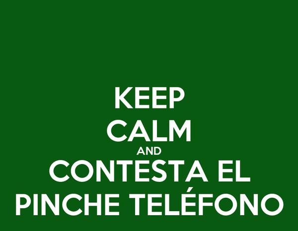 KEEP CALM AND CONTESTA EL PINCHE TELÉFONO