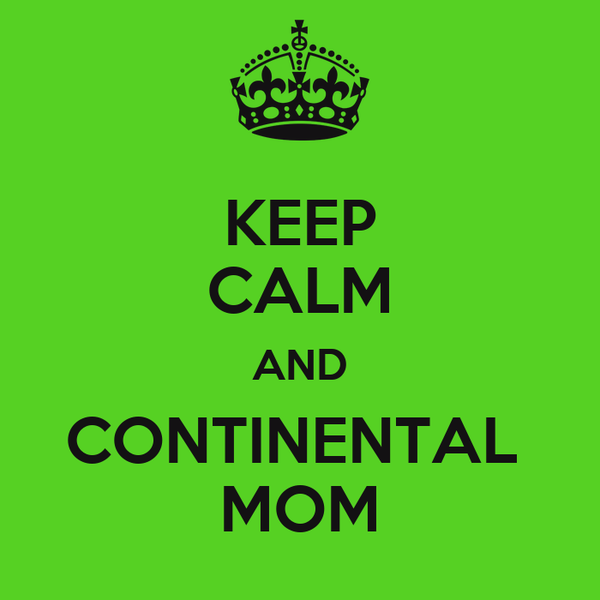 KEEP CALM AND CONTINENTAL  MOM