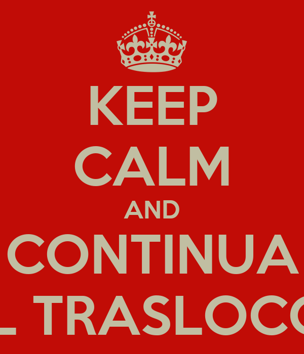 KEEP CALM AND CONTINUA IL TRASLOCO
