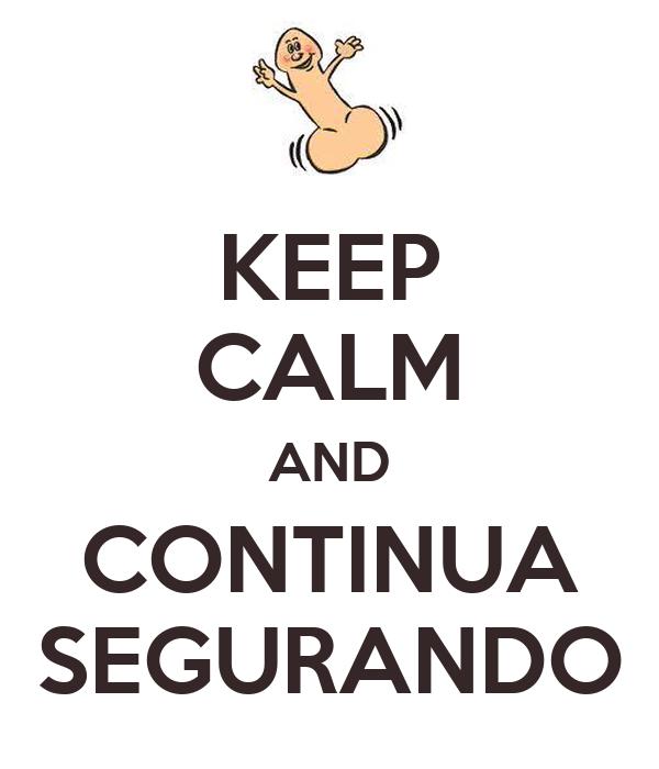 KEEP CALM AND CONTINUA SEGURANDO