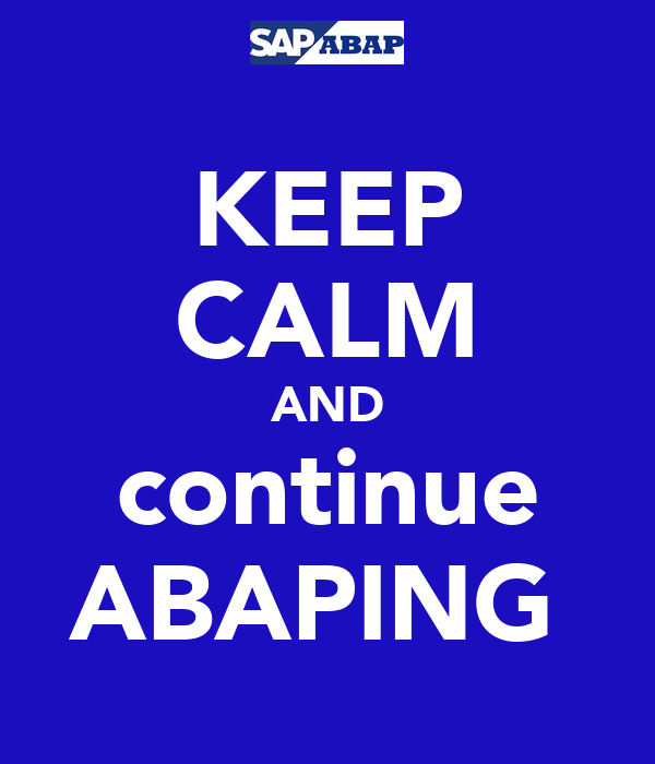 KEEP CALM AND continue ABAPING
