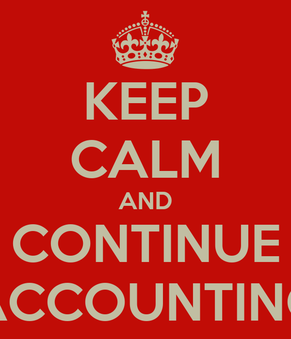 KEEP CALM AND CONTINUE ACCOUNTING