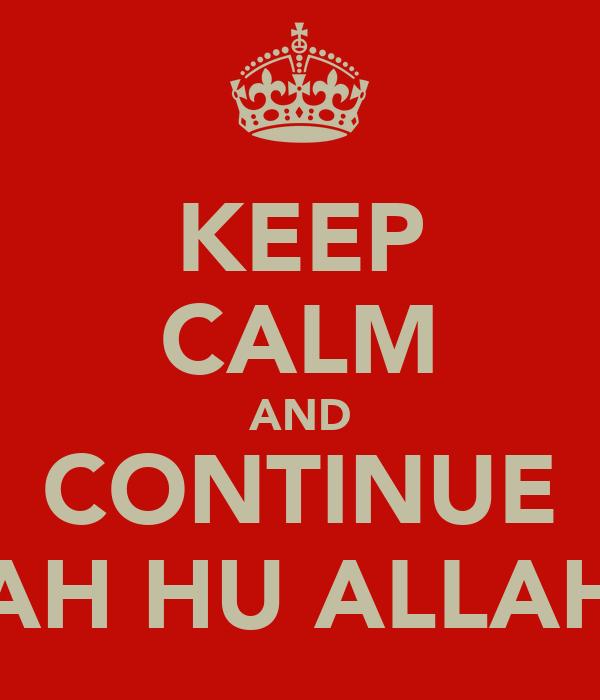 KEEP CALM AND CONTINUE ALLAH HU ALLAH HU