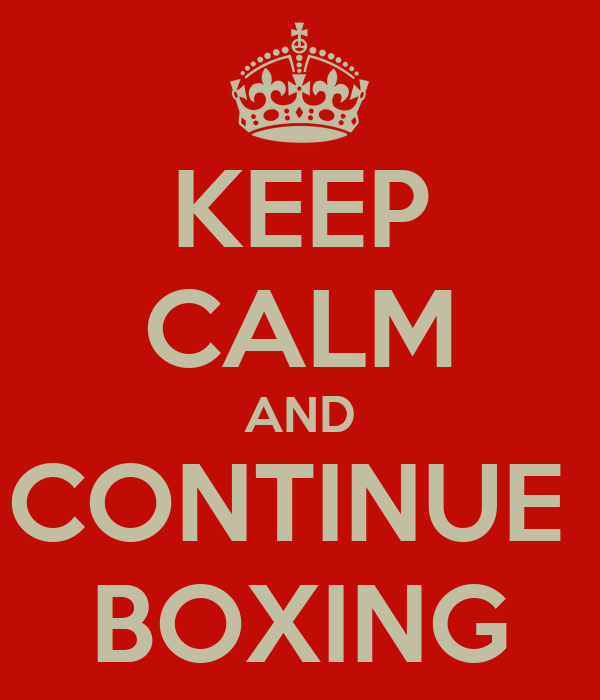 KEEP CALM AND CONTINUE  BOXING