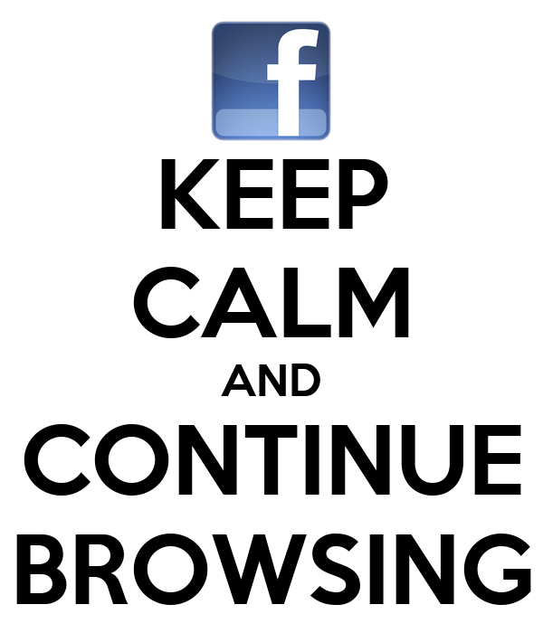 KEEP CALM AND CONTINUE BROWSING