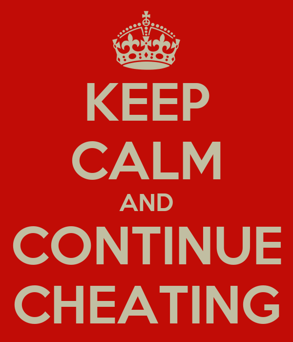 KEEP CALM AND CONTINUE CHEATING
