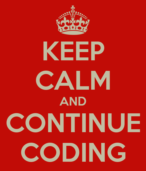 KEEP CALM AND CONTINUE CODING