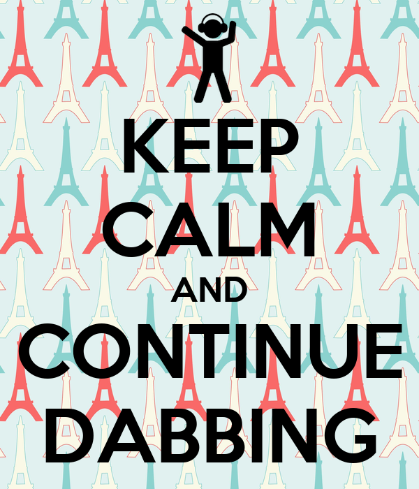 KEEP CALM AND CONTINUE DABBING