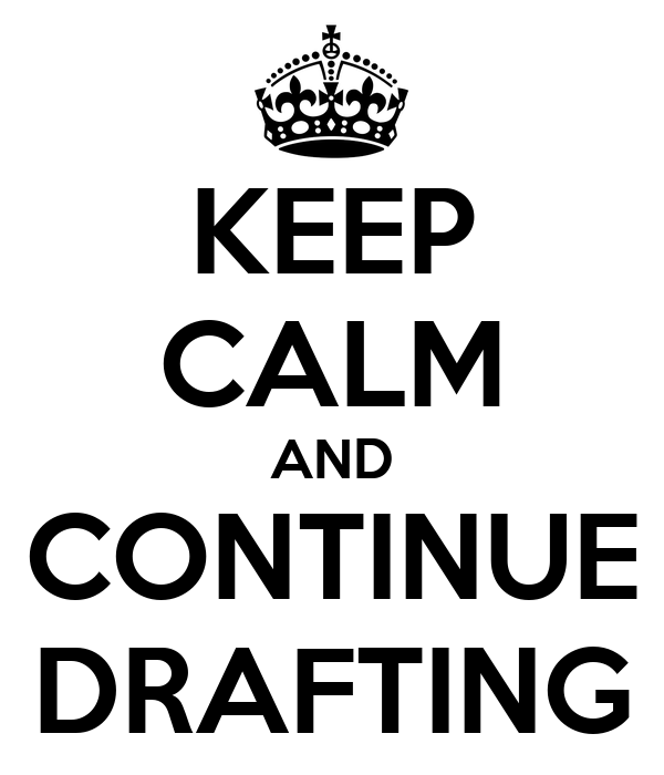 KEEP CALM AND CONTINUE DRAFTING