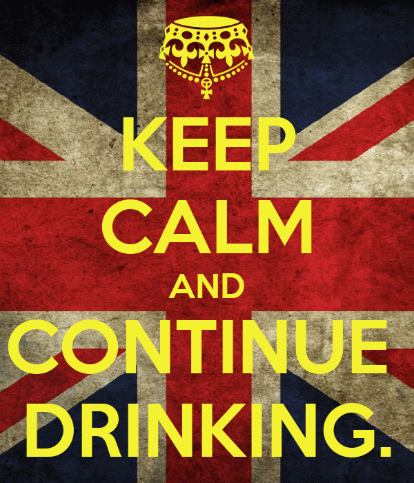 KEEP CALM AND CONTINUE  DRINKING.