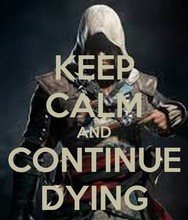 KEEP CALM AND CONTINUE DYING