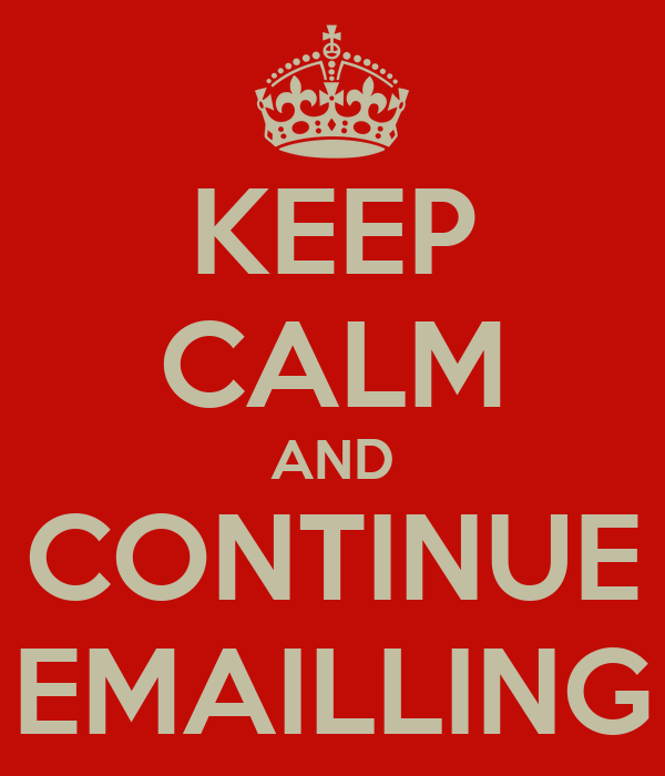 KEEP CALM AND CONTINUE EMAILLING