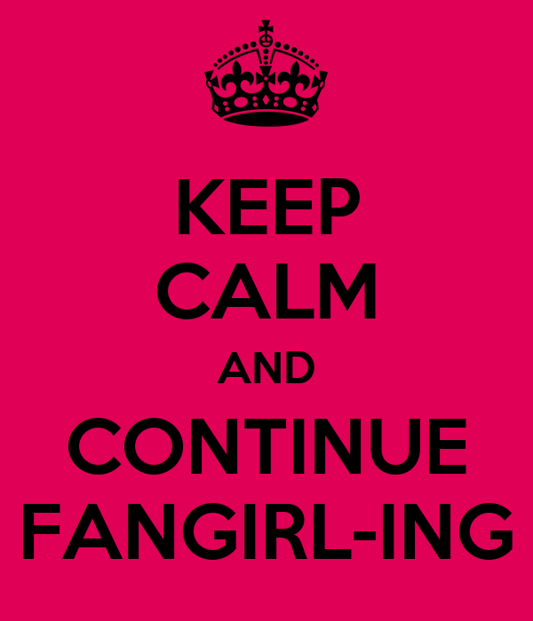 KEEP CALM AND CONTINUE FANGIRL-ING