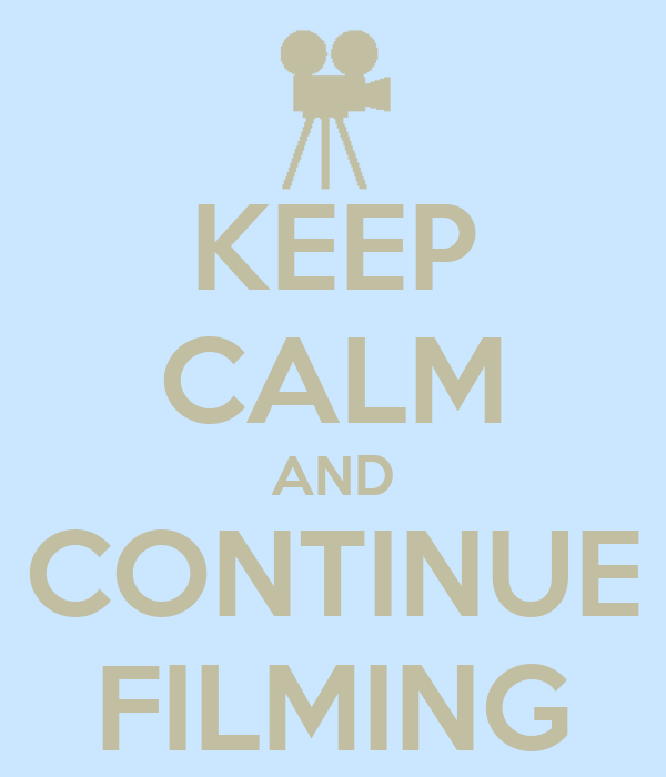 KEEP CALM AND CONTINUE FILMING