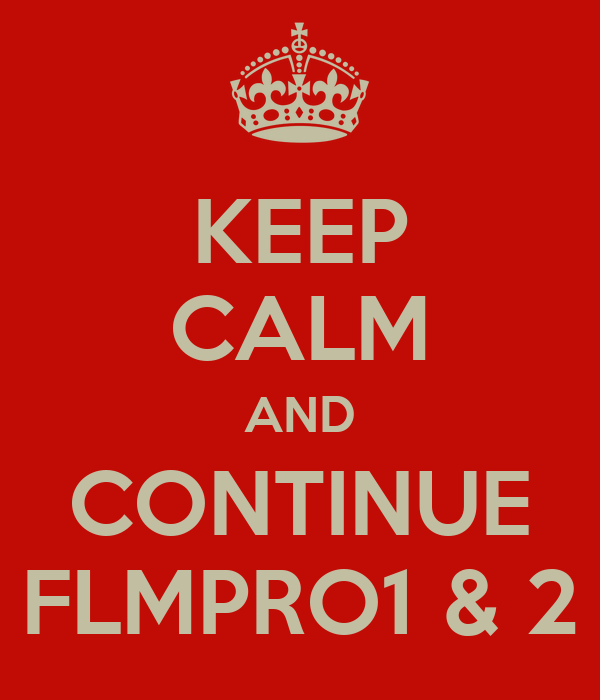 KEEP CALM AND CONTINUE FLMPRO1 & 2