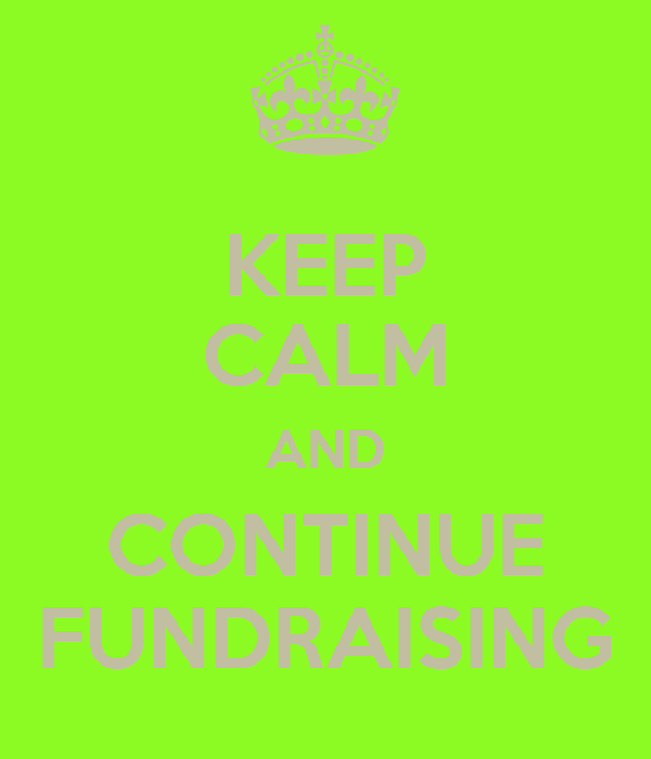 KEEP CALM AND CONTINUE FUNDRAISING