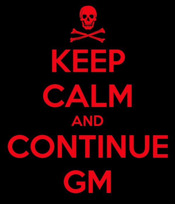 KEEP CALM AND CONTINUE GM