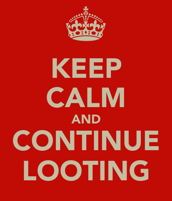 KEEP CALM AND CONTINUE LOOTING