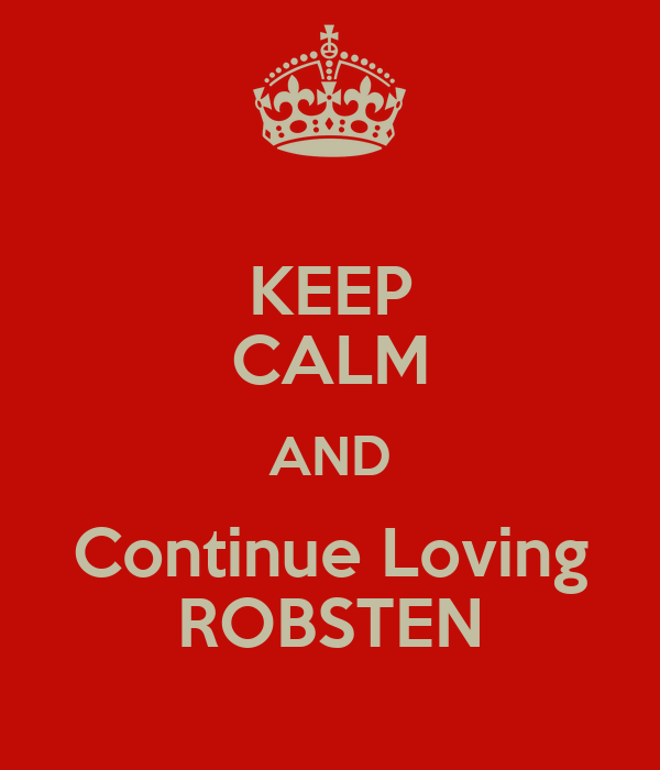 KEEP CALM AND Continue Loving ROBSTEN