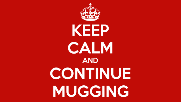KEEP CALM AND CONTINUE MUGGING