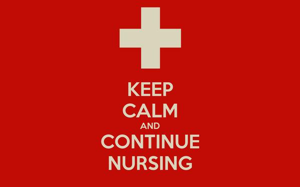 KEEP CALM AND CONTINUE NURSING
