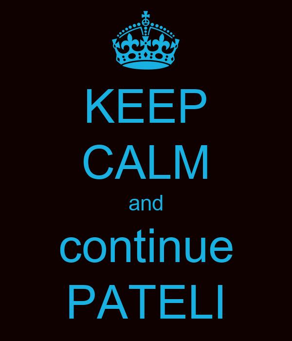 KEEP CALM and continue PATELI