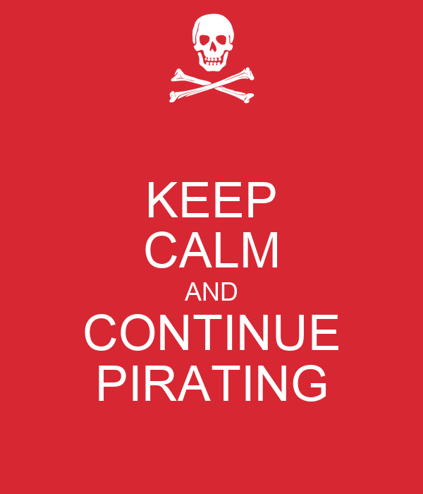 KEEP CALM AND CONTINUE PIRATING