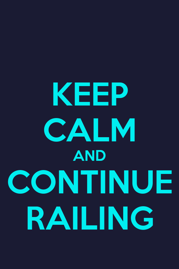 KEEP CALM AND CONTINUE RAILING